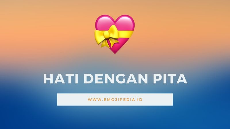Arti Emoji Hati dengan Pita by Emojipedia.ID