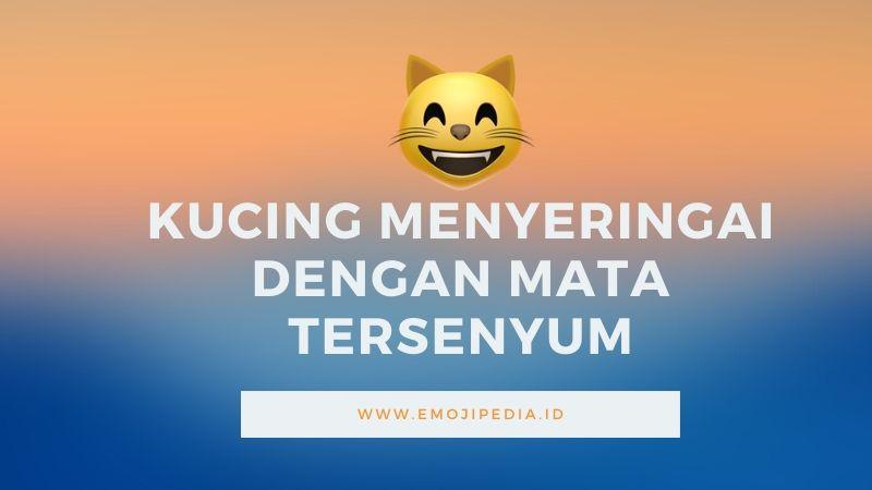 Arti Emoji Kucing Menyeringai dengan Mata Tersenyum by Emojipedia.ID
