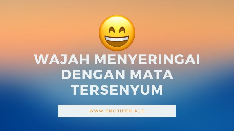Arti Emoji Wajah Menyeringai dengan Mata Tersenyum by Emojipedia.id
