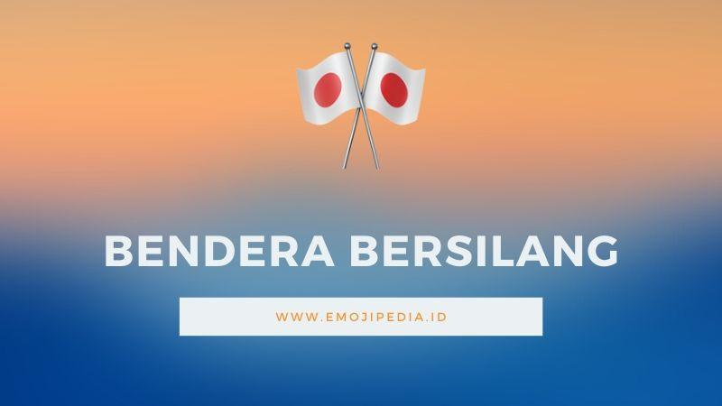 Arti Emoji Bendera Bersilang by Emojipedia.ID