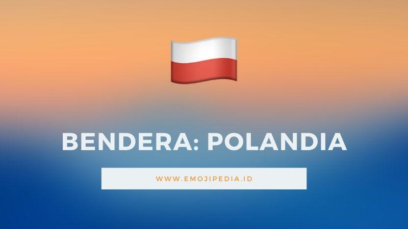 Arti Emoji Bendera Polandia by Emojipedia.ID
