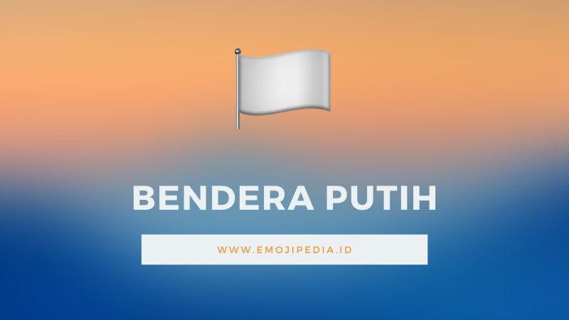 Arti Emoji Bendera Putih by Emojipedia.ID