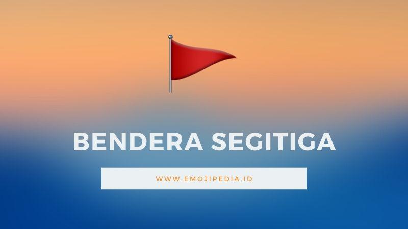 Arti Emoji Bendera Segitiga by Emojipedia.ID