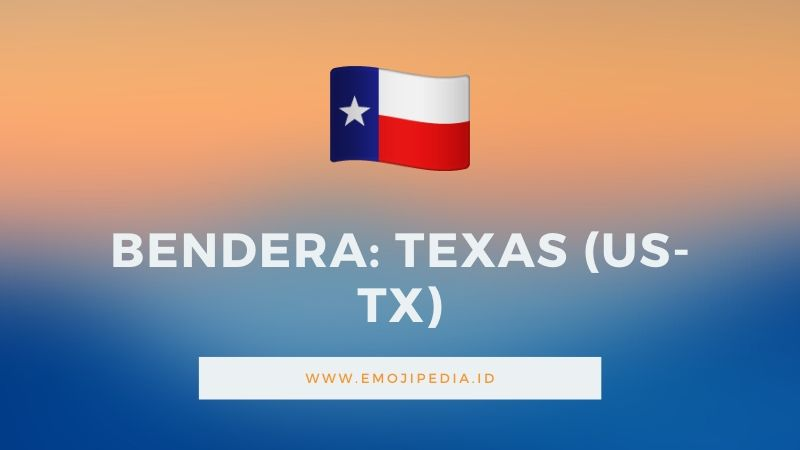 Arti Emoji Bendera Texas (US-TX) by Emojipedia.ID