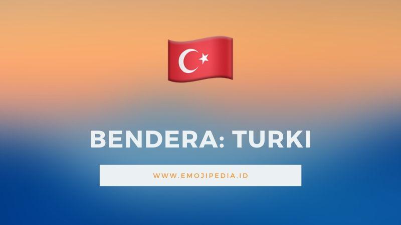 Arti Emoji Bendera Turki by Emojipedia.ID