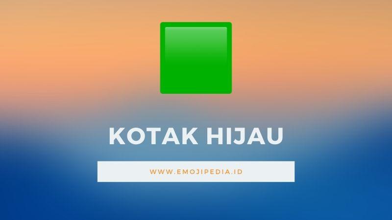Arti Emoji Kotak Hijau by Emojipedia.ID