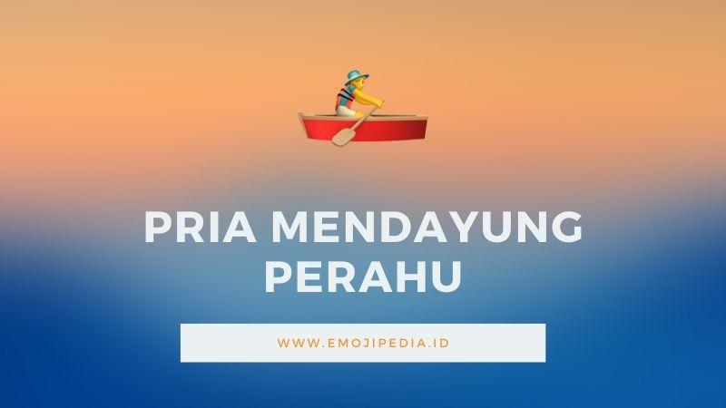 Arti Emoji Pria Mendayung Perahu by Emojipedia.ID