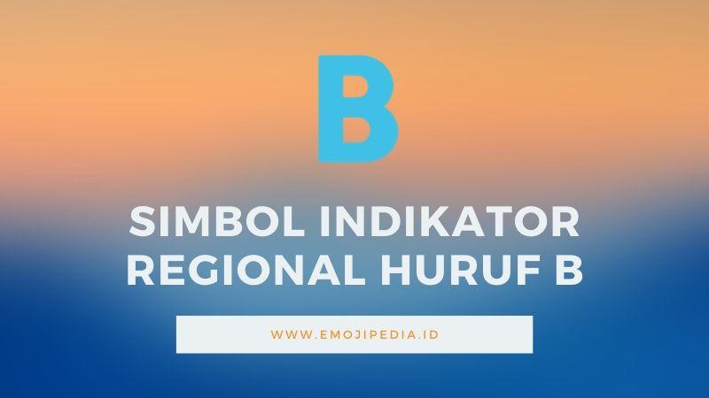 Arti Emoji Simbol Indikator Regional Huruf B by Emojipedia.ID