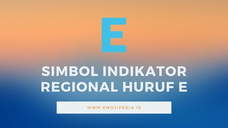 Arti Emoji Simbol Indikator Regional Huruf E by Emojipedia.ID
