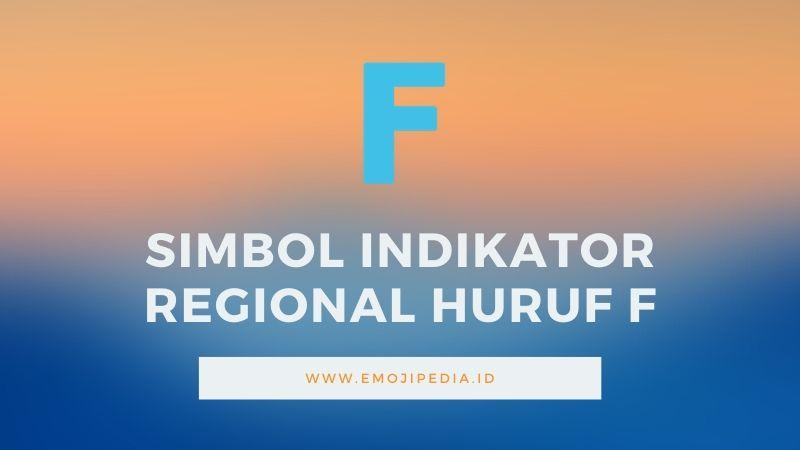 Arti Emoji Simbol Indikator Regional Huruf F by Emojipedia.ID