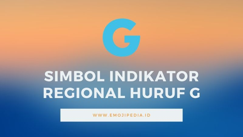 Arti Emoji Simbol Indikator Regional Huruf G by Emojipedia.ID
