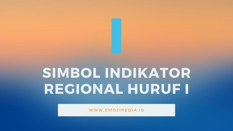 Arti Emoji Simbol Indikator Regional Huruf I by Emojipedia.ID