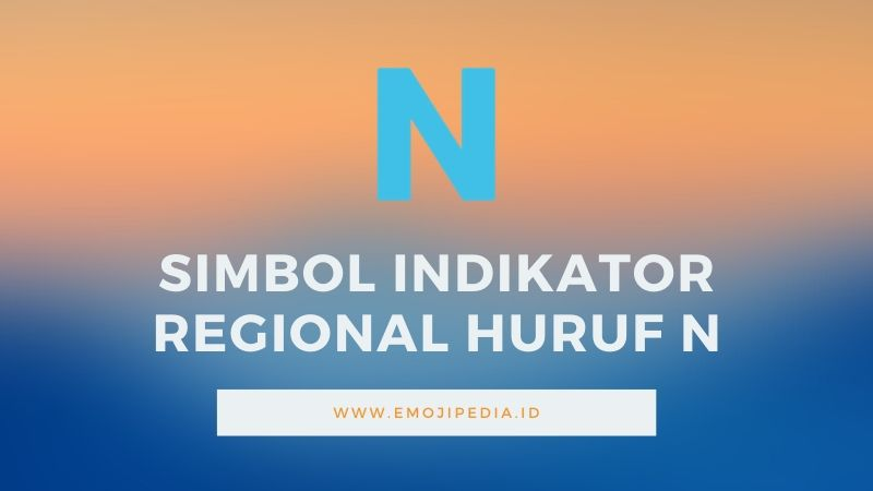 Arti Emoji Simbol Indikator Regional Huruf N by Emojipedia.ID