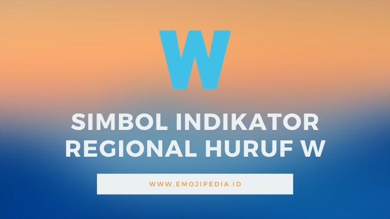 Arti Emoji Simbol Indikator Regional Huruf W by Emojipedia.ID