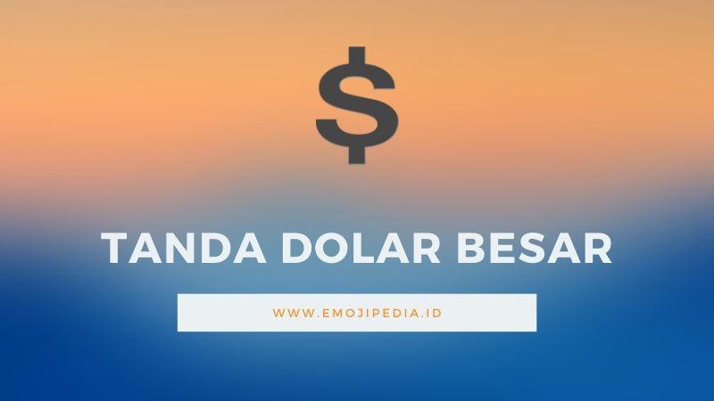 Arti Emoji Tanda Dolar Besar by Emojipedia.ID
