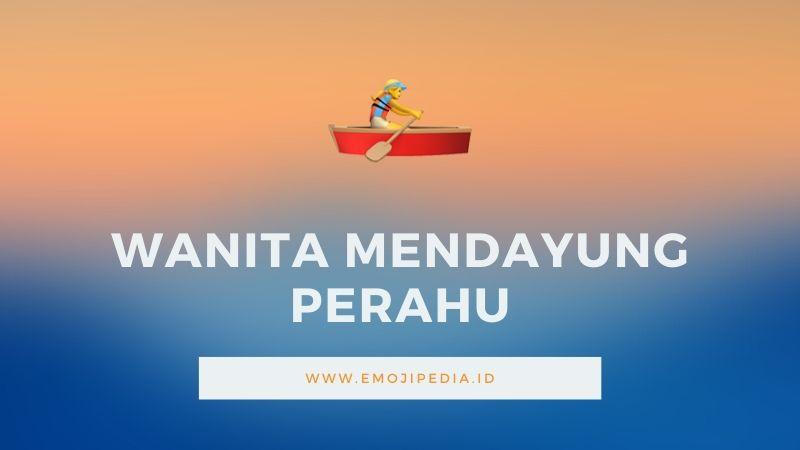 Arti Emoji Wanita Mendayung Perahu by Emojipedia.ID