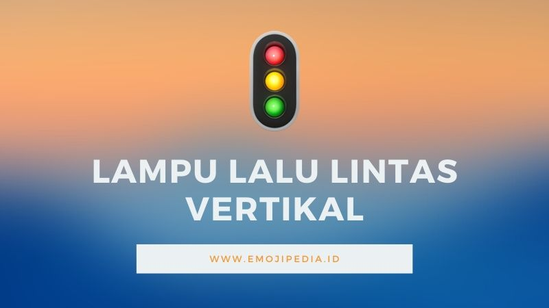 Arti Emoji Lampu Lalu Lintas Vertikal by Emojipedia.ID