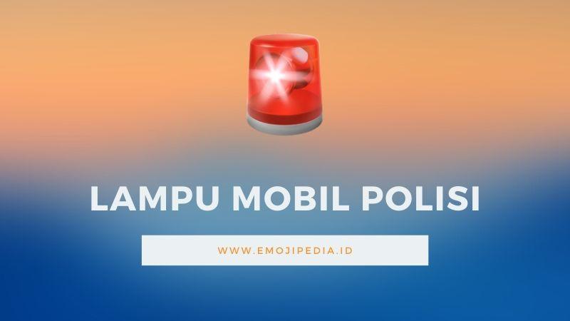 Arti Emoji Lampu Mobil Polisi by Emojipedia.ID