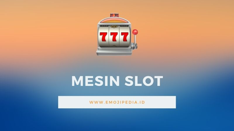 Arti Emoji Mesin Slot by Emojipedia.ID
