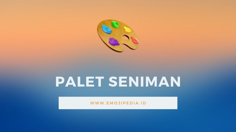 Arti Emoji Palet Seniman by Emojipedia.ID