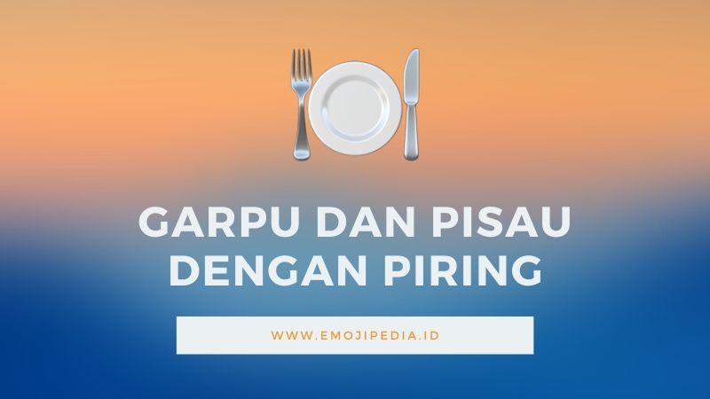 Arti Emoji Garpu dan Pisau dengan Piring by Emojipedia.ID