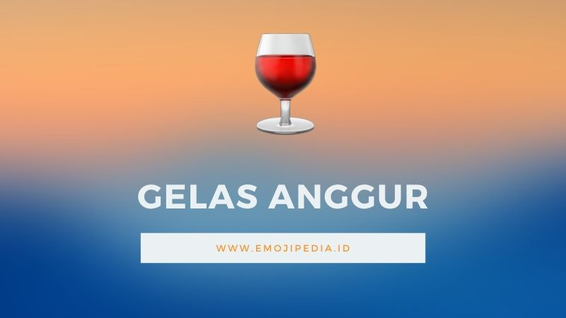 Arti Emoji Gelas Anggur by Emojipedia.ID