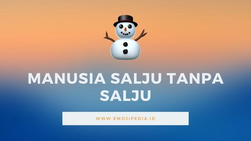 Arti Emoji Manusia Salju Tanpa Salju by Emojipedia.ID