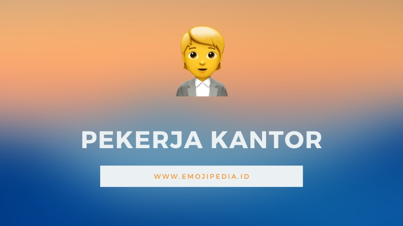 Arti Emoji Pekerja Kantor by Emojipedia.ID