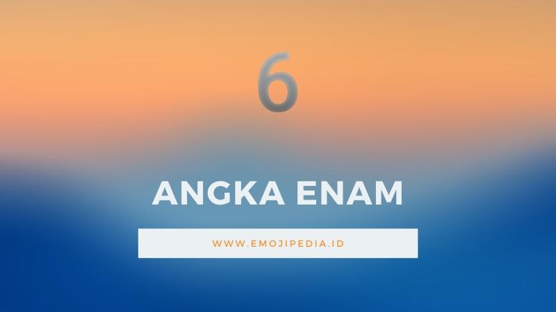 Arti Emoji Angka Enam by Emojipedia.ID