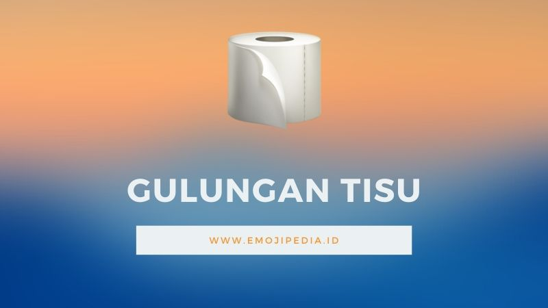 Arti Emoji Gulungan Tisu by Emojipedia.ID