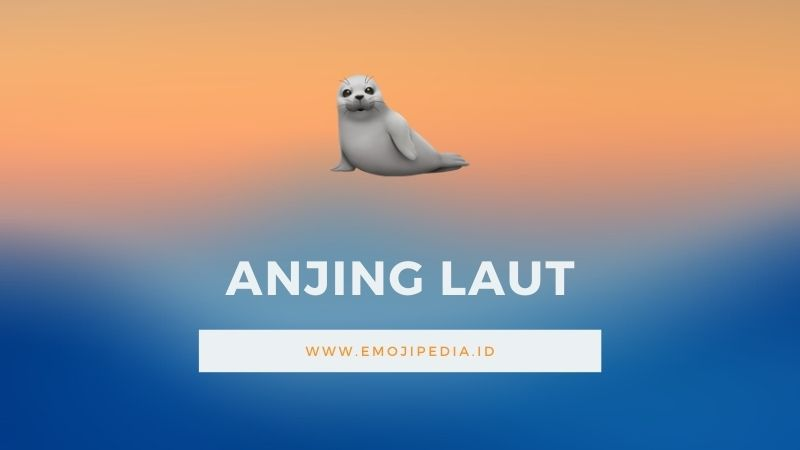 Arti Emoji Anjing Laut by Emojipedia.ID