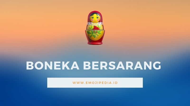 Arti Emoji Boneka Bersarang by Emojipedia.ID