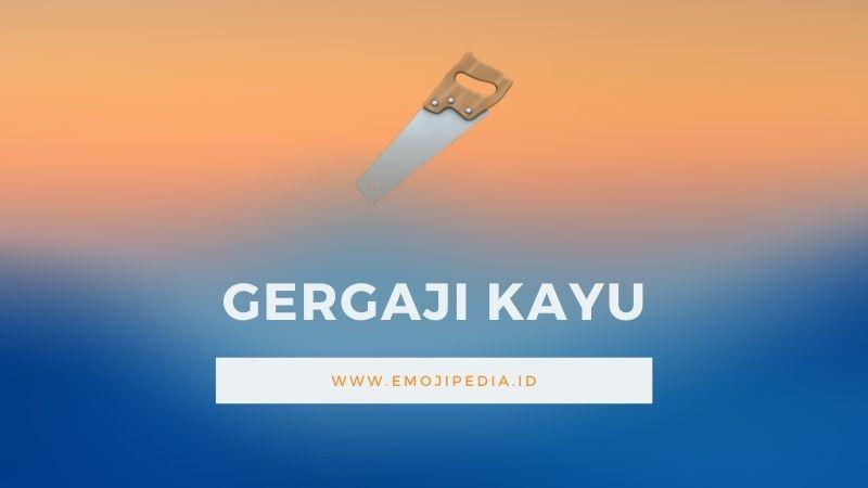Arti Emoji Gergaji Kayu by Emojipedia.ID