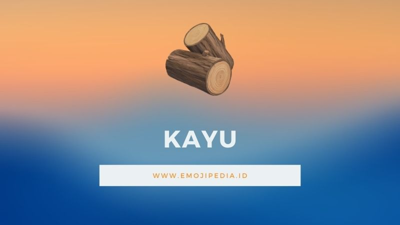 Arti Emoji Kayu by Emojipedia.ID