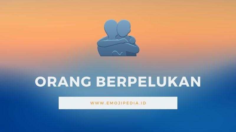 Arti Emoji Orang Berpelukan by Emojipedia.ID
